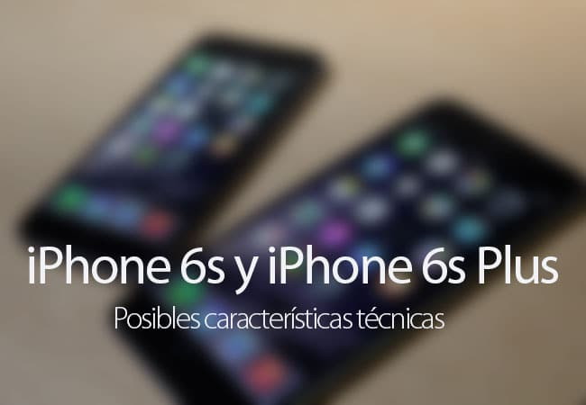 Características iPhone 6s y iPhone 6s Plus