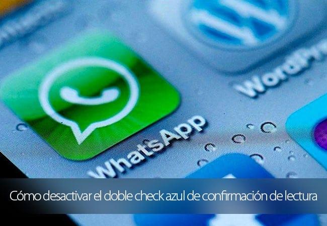Cómo desactivar el doble check azul de confirmación de lectura en WhatsApp