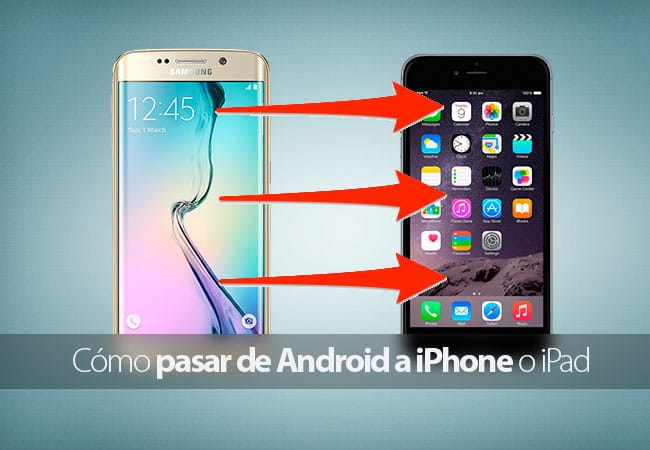 Cómo pasar de Android a iPhone, iPad o iPod touch