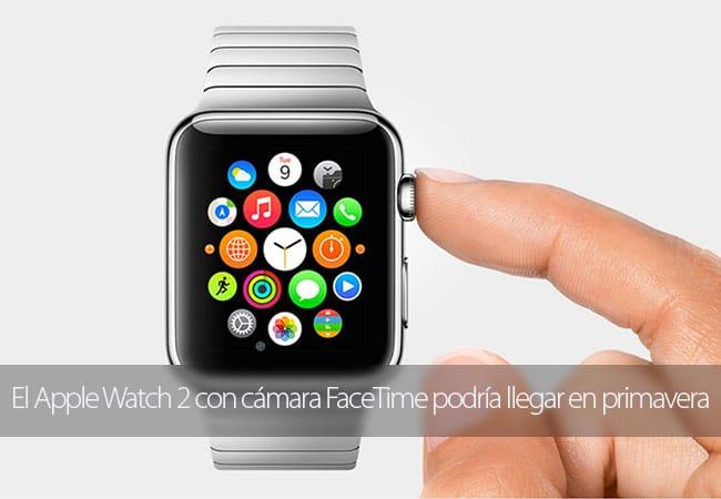 El Apple Watch 2 con cámara FaceTime podría llegar en primavera