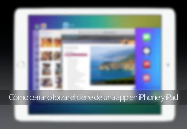 Cómo cerrar o forzar el cierre de apps en iOS