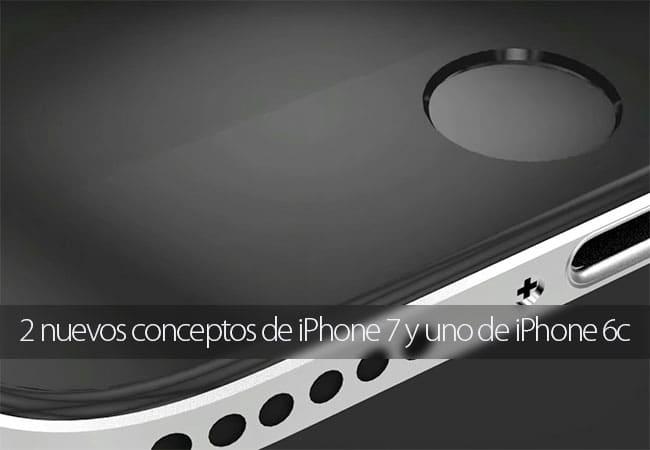 Dos nuevos conceptos de iPhone 7 y uno de iPhone 6c