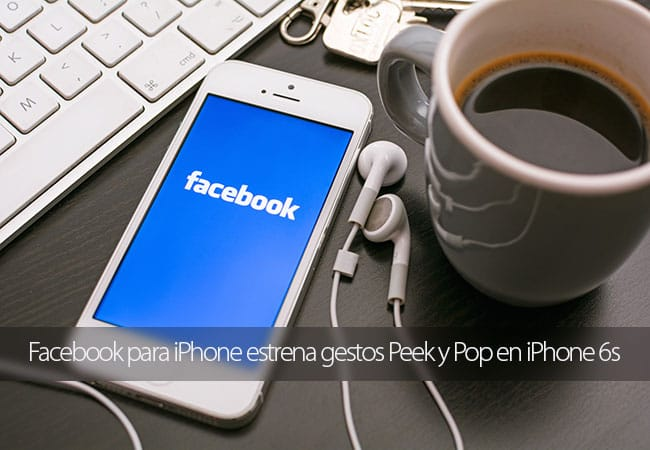 Facebook para iPhone estrena gestos Peek y Pop