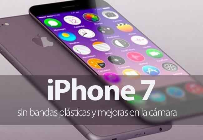 El iPhone 7 prescindiría de las bandas plásticas y la cámara no sobresaldría del cuerpo