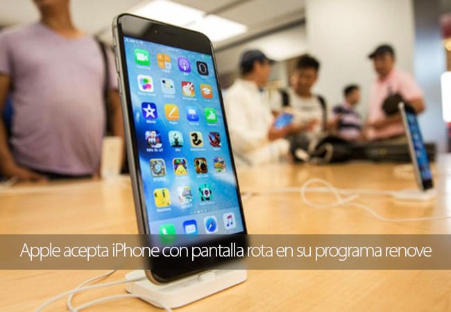 Apple acepta iPhone con pantalla rota en su programa renove