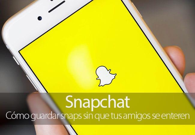 Cómo guardar snaps en Snapchat sin que tus amigos se enteren