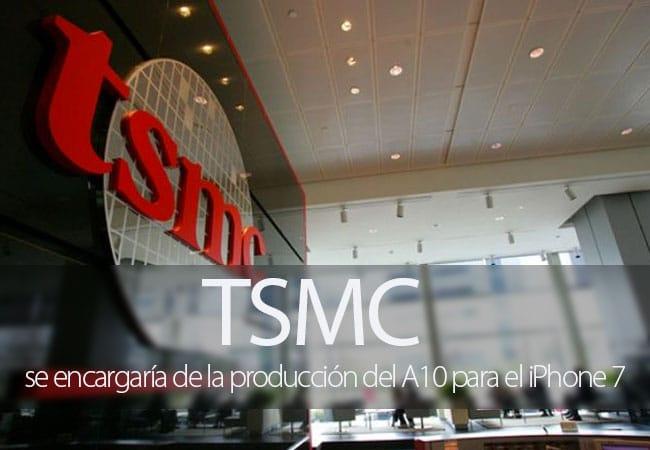 TSMC podría encargarse de la producción completa del A10 para el iPhone 7