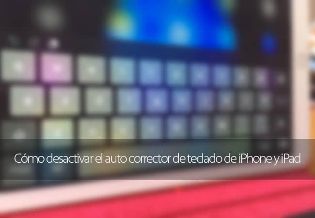 Desactivar el auto corrector de iPhone y iPad
