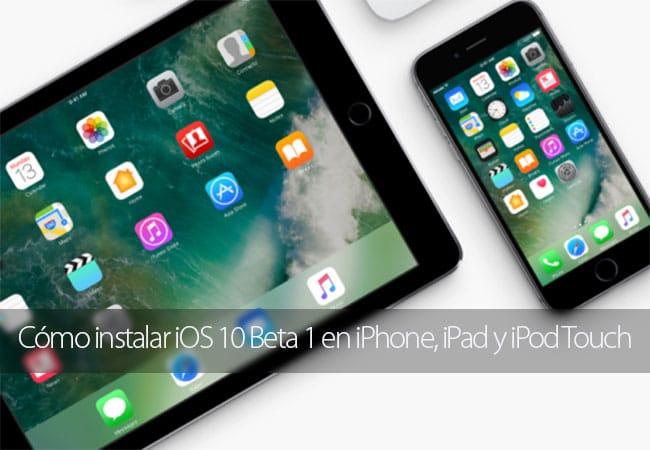 Cómo instalar iOS 10 Beta 1 en iPhone, iPad y iPod Touch