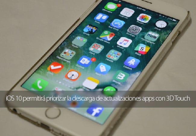 iOS 10 permitirá priorizar la descarga de actualizaciones apps con 3D Touch