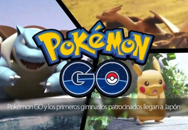 Pokémon GO y los primeros gimnasios patrocinados llegan a Japón