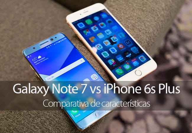 Comparativa del Galaxy Note 7 vs iPhone 6s Plus